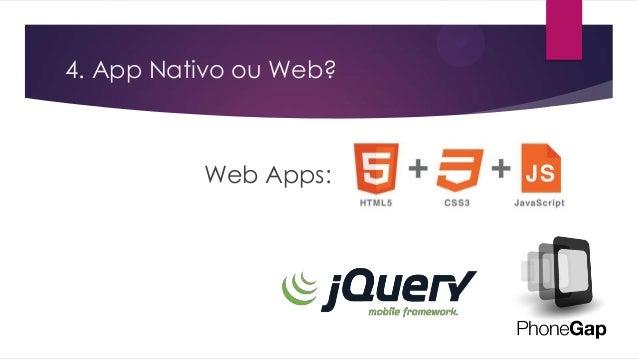 4. App Nativo ou Web?Web Apps: