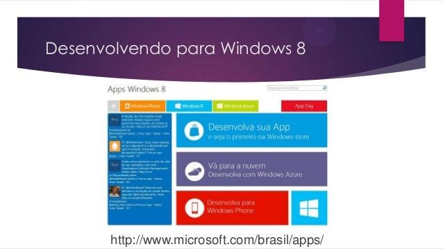 Desenvolvendo para Windows 8http://www.microsoft.com/brasil/apps/
