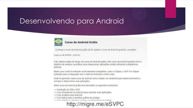 Desenvolvendo para Androidhttp://migre.me/eSVPC