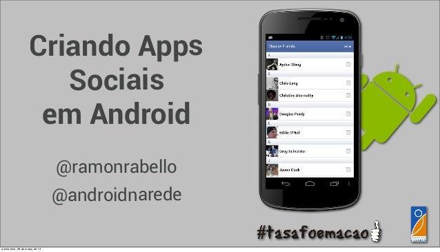 Criando Apps                        Sociais                      em Android                                  @ramonrabello...