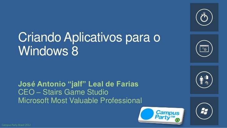 "Criando Aplicativos para oWindows 8José Antonio ""jalf"" Leal de FariasCEO – Stairs Game StudioMicrosoft Most Valuable Profe..."