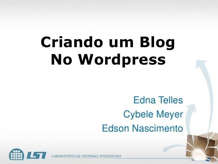 Criando um Blog No Wordpress            Edna Telles          Cybele Meyer      Edson Nascimento