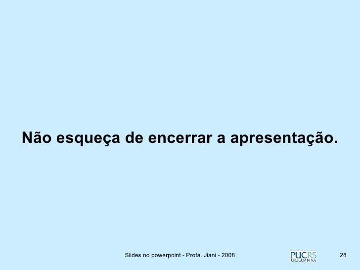 Criando Bons Slides Prof Jiani Cardoso