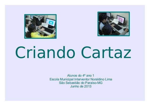Criando Cartaz Alunos do 4º ano 1 Escola Municipal Interventor Noraldino Lima São Sebastião do Paraíso-MG Junho de 2013