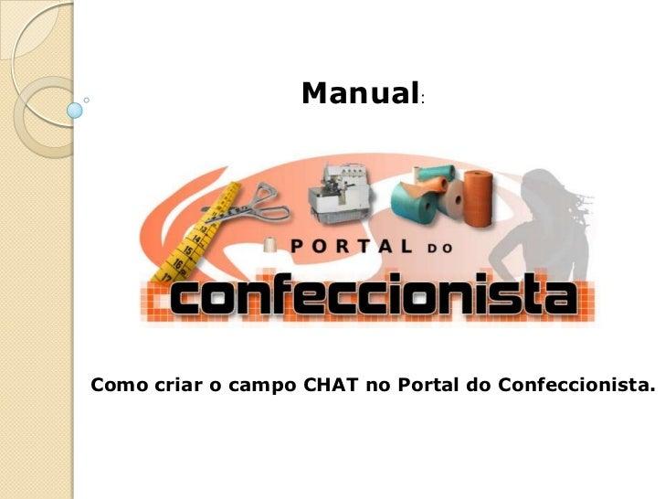 Manual:<br />Como criar o campo CHAT no Portal do Confeccionista.<br />