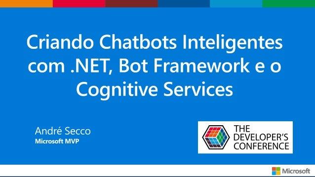Criando Chatbots Inteligentes com .NET, Bot Framework e o Cognitive Services