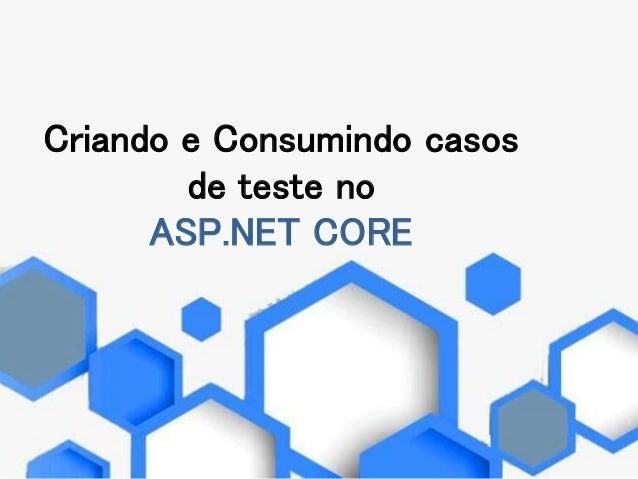 Criando e Consumindo casos de teste no ASP.NET CORE