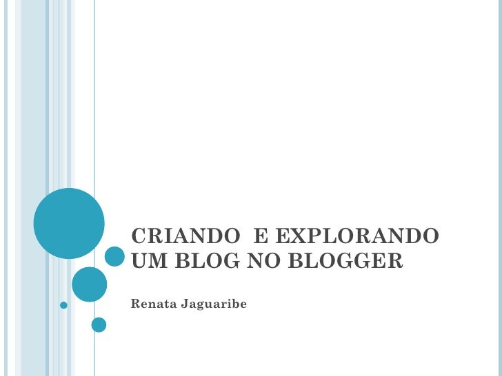 CRIANDO  E EXPLORANDO UM BLOG NO BLOGGER Renata Jaguaribe