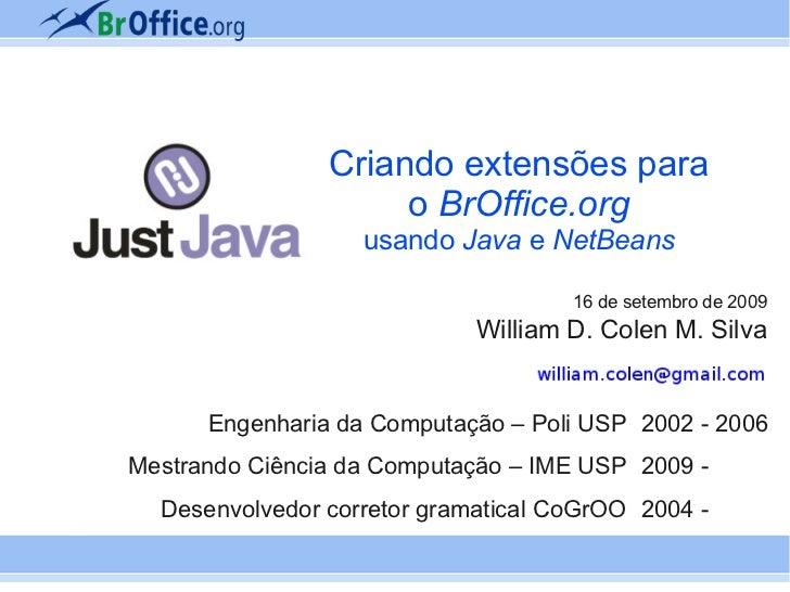 Criando extensões para                     o BrOffice.org                   usando Java e NetBeans                        ...