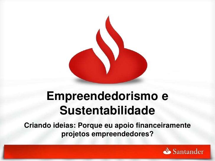 Empreendedorismo e         Sustentabilidade Criando ideias: Porque eu apoio financeiramente           projetos empreendedo...