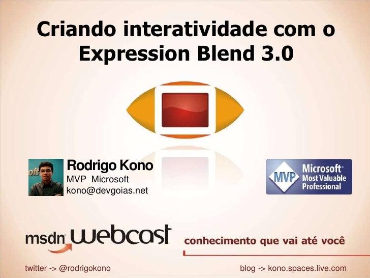 Criando interatividade com oExpression Blend 3.0<br />Rodrigo Kono<br />MVP  Microsoftkono@devgoias.net<br />twitter ->...