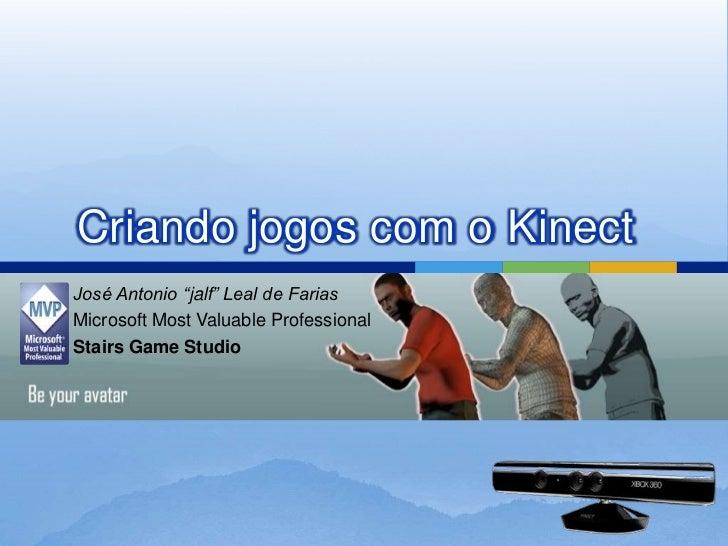 "Criando jogos com o KinectJosé Antonio ""jalf"" Leal de FariasMicrosoft Most Valuable ProfessionalStairs Game Studio"