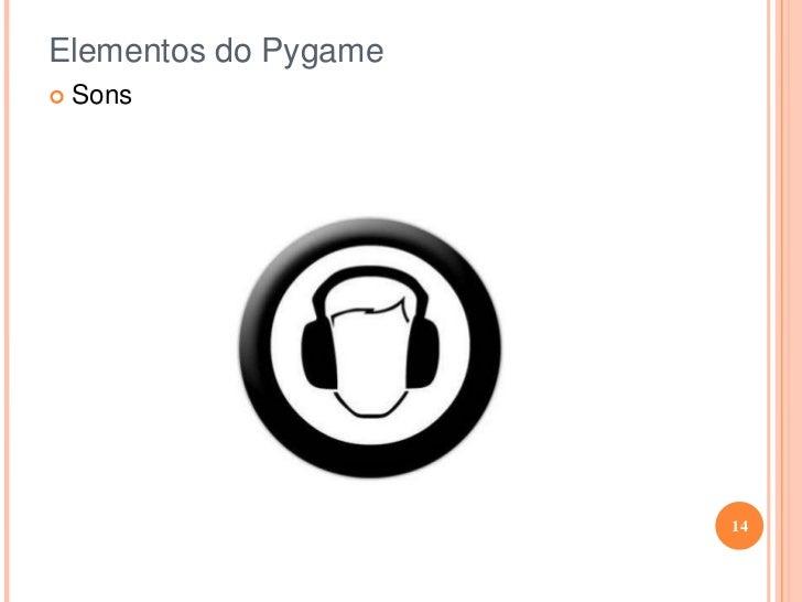 Elementos do Pygame<br /><ul><li>Sprite</li></ul>Sprites são imagens com animação geralmente usados como personagens, inim...