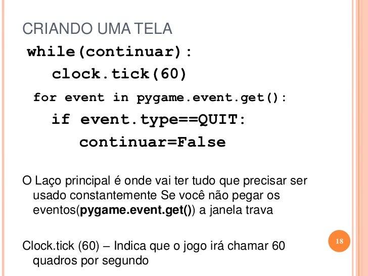 CRIANDO UMA TELA<br /><ul><li>importpygame</li></ul>Esta linha serve para importar o módulo Pygame<br /><ul><li>frompygame...