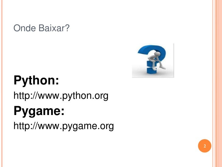 Onde Baixar?<br />Python:<br />http://www.python.org<br />Pygame:<br />http://www.pygame.org<br />2<br />