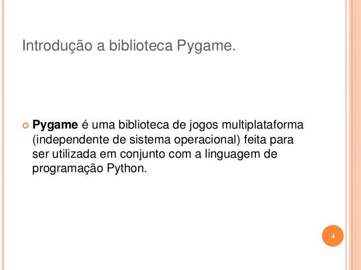 Introdução a biblioteca Pygame.<br /><ul><li>Pygame é uma biblioteca de jogos multiplataforma (independente de sistema ope...