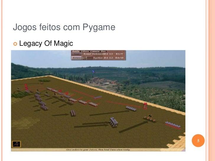 Jogos feitos com Pygame<br /><ul><li>Legacy Of Magic</li></ul>5<br />