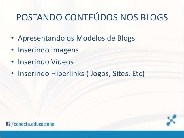 POSTANDO CONTEÚDOS NOS BLOGS • Apresentando os Modelos de Blogs • Inserindo imagens • Inserindo Vídeos • Inserindo Hiperli...