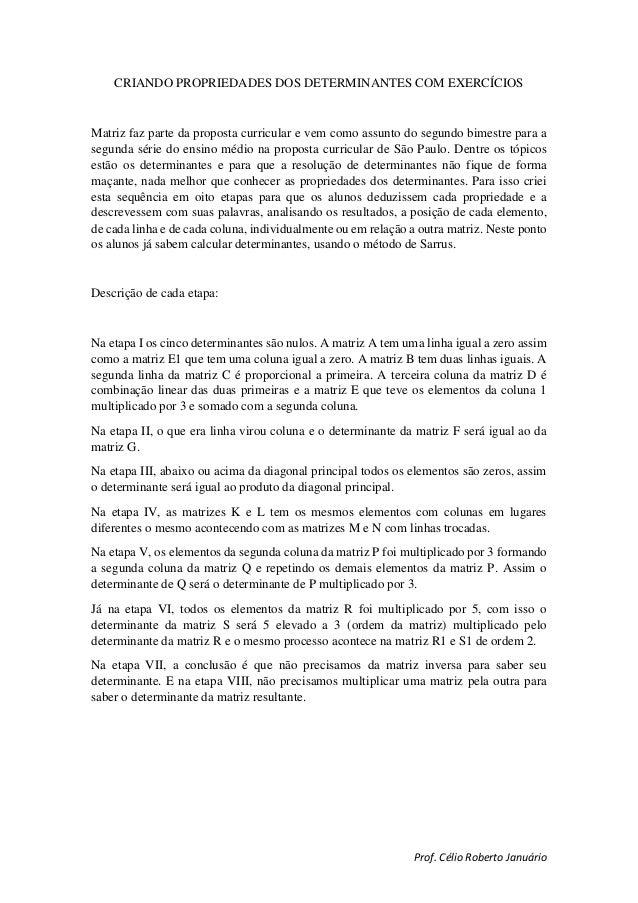 Prof. Célio Roberto Januário CRIANDO PROPRIEDADES DOS DETERMINANTES COM EXERCÍCIOS Matriz faz parte da proposta curricular...