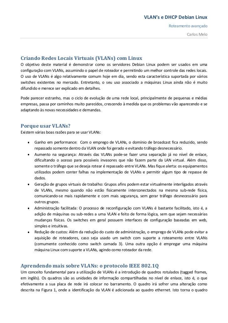 Criando Redes Locais Virtuais (VLANs) com Linux<br />O objetivo deste material é demonstrar como os servidores Debian Linu...