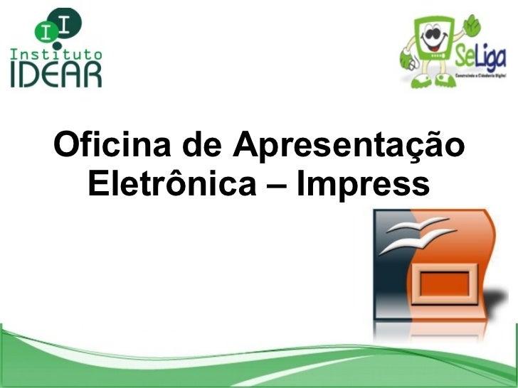 Oficina de Apresentação Eletrônica – Impress