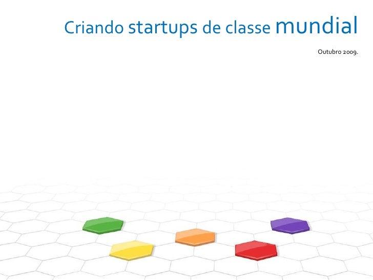 Criando  startups  de classe  mundial Outubro 2009.
