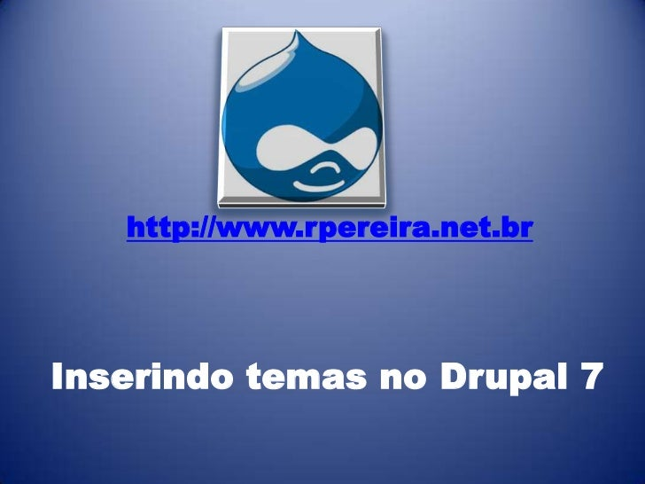 http://www.rpereira.net.brInserindo temas no Drupal 7