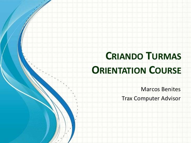 CRIANDO TURMASORIENTATION COURSE             Marcos Benites      Trax Computer Advisor