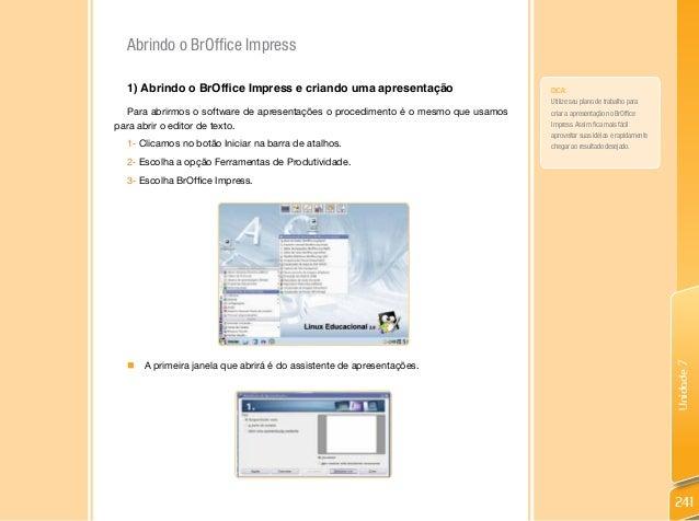 Unidade7 241 Abrindo o BrOffice Impress 1) Abrindo o BrOffice Impress e criando uma apresentação Para abrirmos o software ...