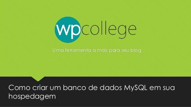 Como criar um banco de dados MySQL em sua hospedagem Uma ferramenta a mais para seu blog