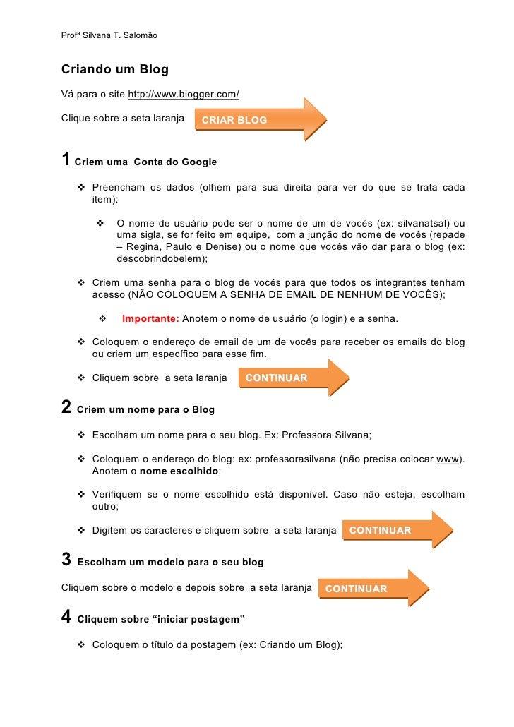 Profª Silvana T. Salomão    Criando um Blog Vá para o site http://www.blogger.com/  Clique sobre a seta laranja    CRIAR B...