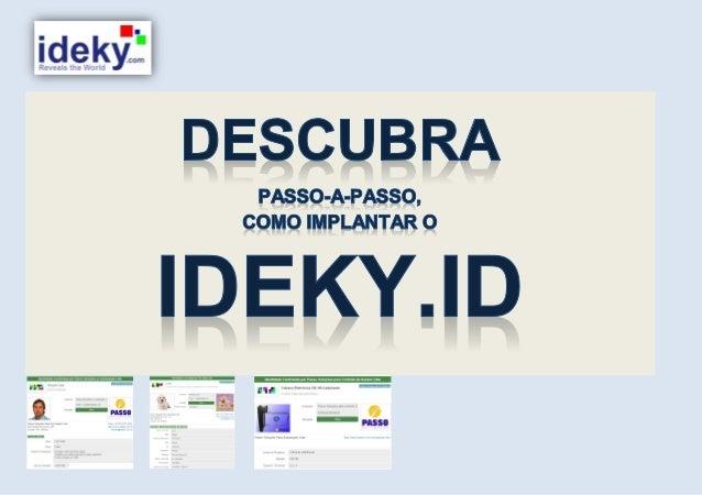 O Ideky.ID pode ser utilizado para identificar qualquer elemento, seja ele tangível ou intangível. Tais como, Pessoas (fun...