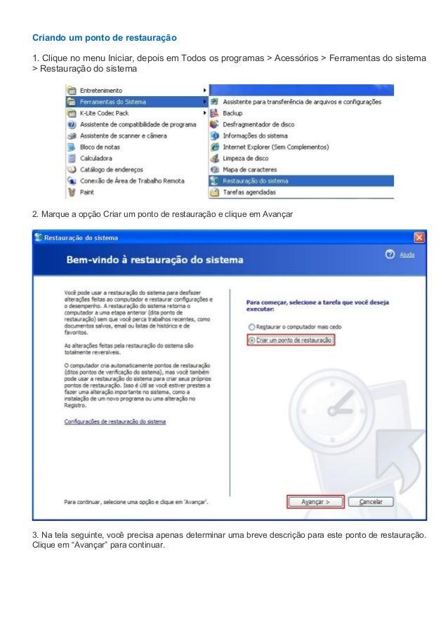 Criando um ponto de restauração1. Clique no menu Iniciar, depois em Todos os programas > Acessórios > Ferramentas do siste...