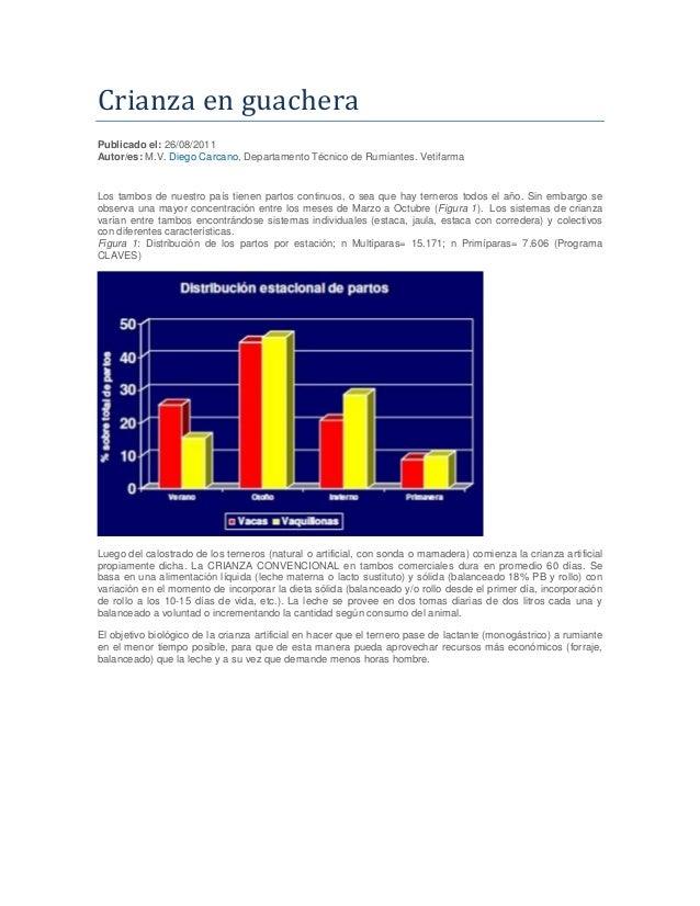 Crianza en guachera Publicado el: 26/08/2011 Autor/es: M.V. Diego Carcano, Departamento Técnico de Rumiantes. Vetifarma Lo...