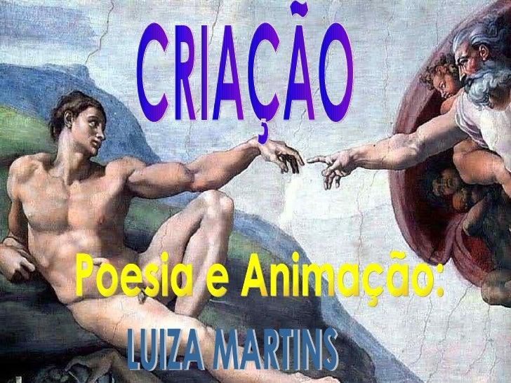 CRIAÇÃO Poesia e Animação: LUIZA MARTINS