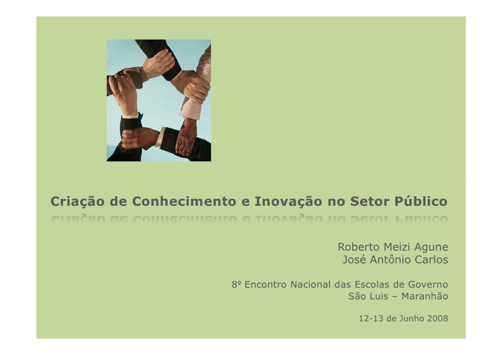 Criação de Conhecimento e Inovação no Setor Público                                               Roberto Meizi Agune     ...