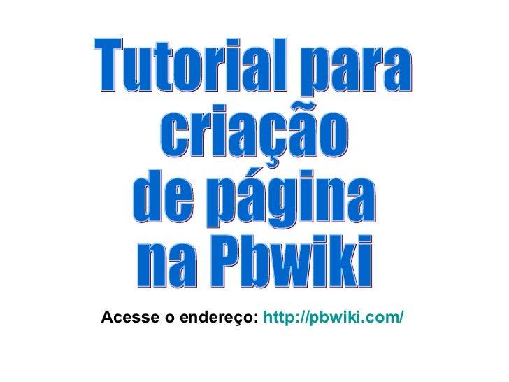 Tutorial para criação de página na Pbwiki Acesse o endereço:  http://pbwiki.com/