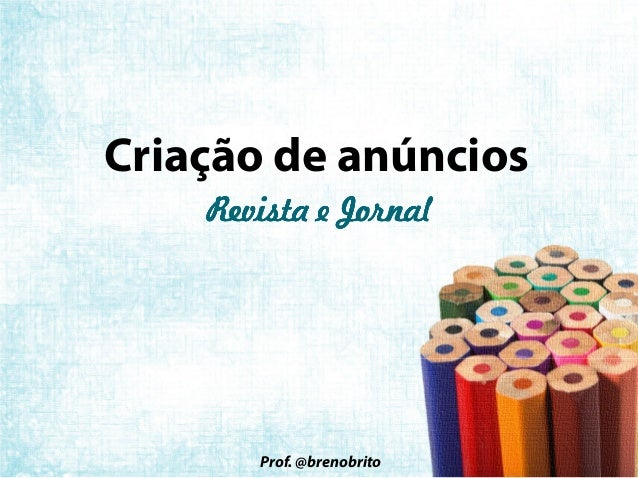Criação de anúncios Prof. @brenobrito Revista e JornalRevista e JornalRevista e JornalRevista e Jornal