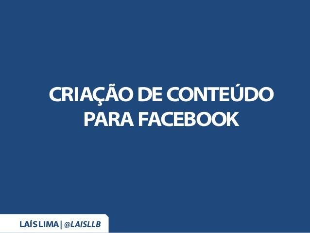 CRIAÇÃO DE CONTEÚDO PARA FACEBOOK LAÍS LIMA| @LAISLLB
