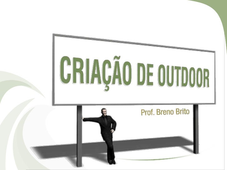 CRIAÇÃO DE OUTDOOR O outdoor é um painel publicitário de 9m de largura x 3m de altura, instalado  em locais de grande vis...