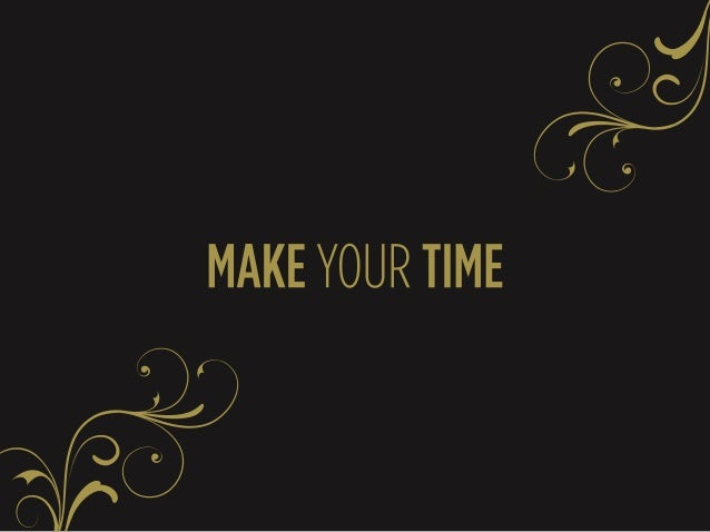 MAKE YOUR TIME