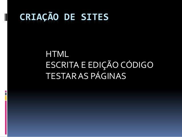 CRIAÇÃO DE SITES HTML ESCRITA E EDIÇÃO CÓDIGO TESTAR AS PÁGINAS