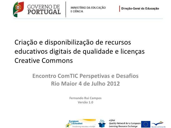 Criação e disponibilização de recursoseducativos digitais de qualidade e licençasCreative Commons     Encontro ComTIC Pers...
