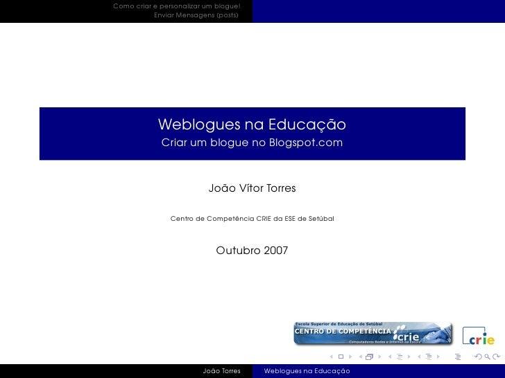 Como criar e personalizar um blogue!            Enviar Mensagens (posts)                 Weblogues na Educação            ...