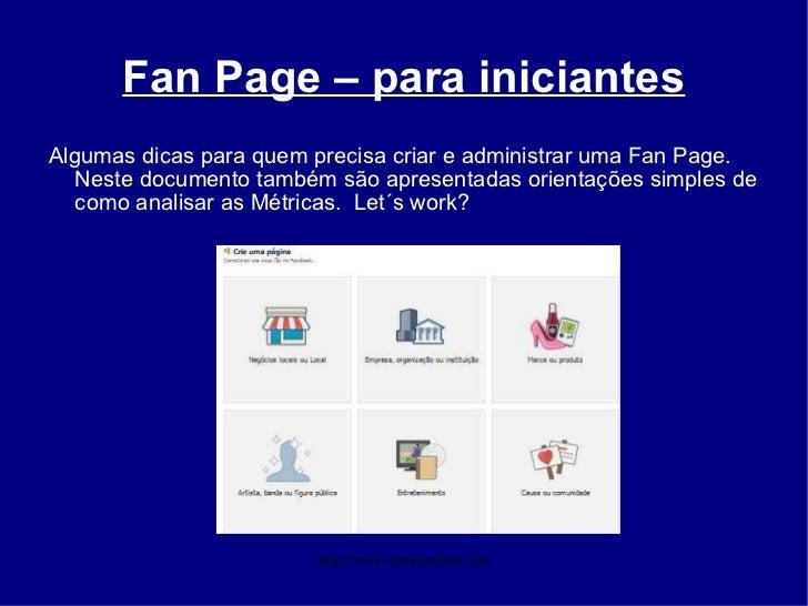 Fan Page – para iniciantes <ul><li>Algumas dicas para quem precisa criar e administrar uma Fan Page. Neste documento també...