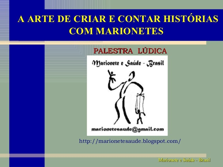 A ARTE DE CRIAR E CONTAR HISTÓRIAS COM MARIONETES   PALESTRA  LÚDICA http://marionetesaude.blogspot.com/