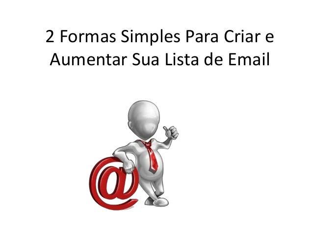 2 Formas Simples Para Criar e Aumentar Sua Lista de Email