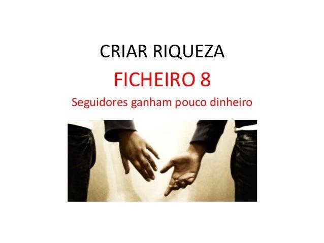 CRIAR  RIQUEZA   FICHEIRO  8   Seguidores  ganham  pouco  dinheiro
