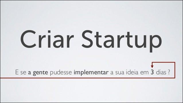 Criar Startup E se a gente pudesse implementar a sua ideia em 3 dias ?