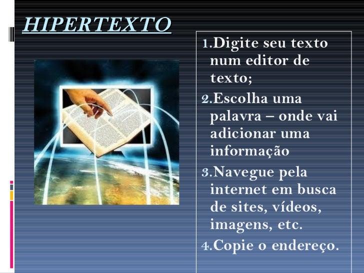 HIPERTEXTO             1.Digite seu texto              num editor de              texto;             2.Escolha uma        ...